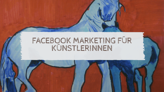 Facebook Marketing für Künstlerinnen
